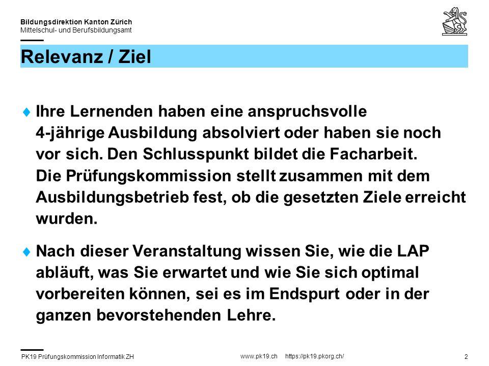 PK19 Prüfungskommission Informatik ZH www.pk19.ch https://pk19.pkorg.ch/ Bildungsdirektion Kanton Zürich Mittelschul- und Berufsbildungsamt 2 Relevanz / Ziel Ihre Lernenden haben eine anspruchsvolle 4-jährige Ausbildung absolviert oder haben sie noch vor sich.