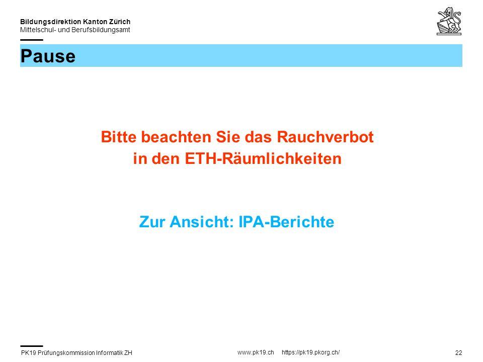 PK19 Prüfungskommission Informatik ZH www.pk19.ch https://pk19.pkorg.ch/ Bildungsdirektion Kanton Zürich Mittelschul- und Berufsbildungsamt 22 Pause Bitte beachten Sie das Rauchverbot in den ETH-Räumlichkeiten Zur Ansicht: IPA-Berichte