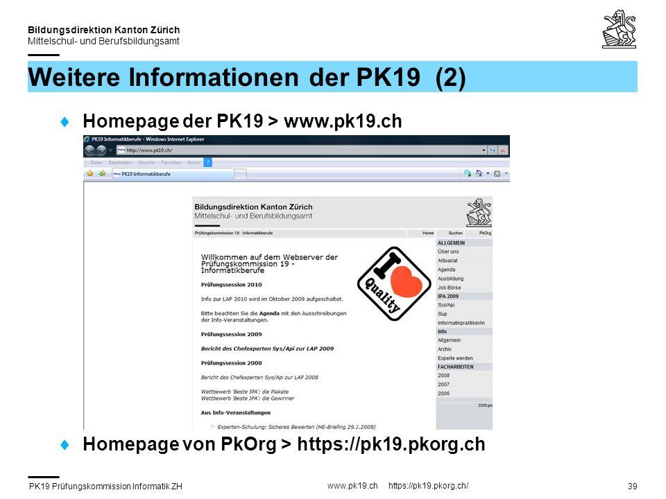 PK19 Prüfungskommission Informatik ZH www.pk19.ch https://pk19.pkorg.ch/ Bildungsdirektion Kanton Zürich Mittelschul- und Berufsbildungsamt 39 Weitere Informationen der PK19 (2) Homepage der PK19 > www.pk19.ch Homepage von PkOrg > https://pk19.pkorg.ch
