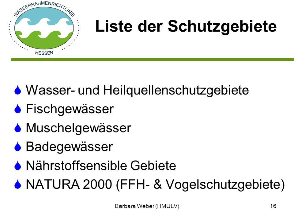 Barbara Weber (HMULV)16 Wasser- und Heilquellenschutzgebiete Fischgewässer Muschelgewässer Badegewässer Nährstoffsensible Gebiete NATURA 2000 (FFH- &