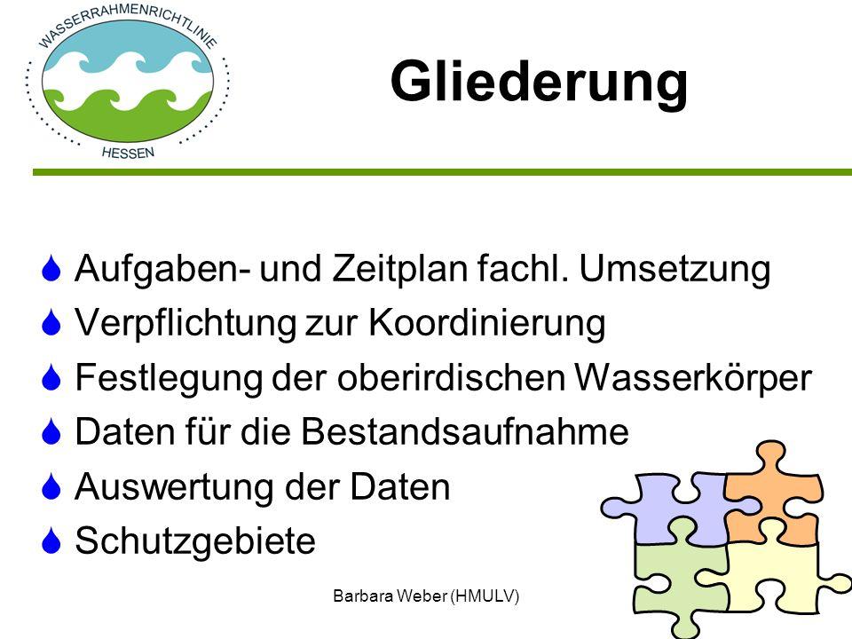 Barbara Weber (HMULV)2 Aufgaben- und Zeitplan fachl. Umsetzung Verpflichtung zur Koordinierung Festlegung der oberirdischen Wasserkörper Daten für die