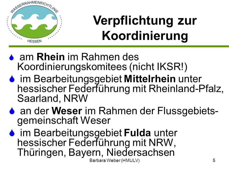 Barbara Weber (HMULV)6 Flussgebietseinheit Bearbeitungsgebiet (Betrachtungsraum) Wasserkörper (Einzugsgebiet eines Baches oder Teileinzugsgebiet eines Flusses) Was ist ein oberirdischer Wasserkörper?