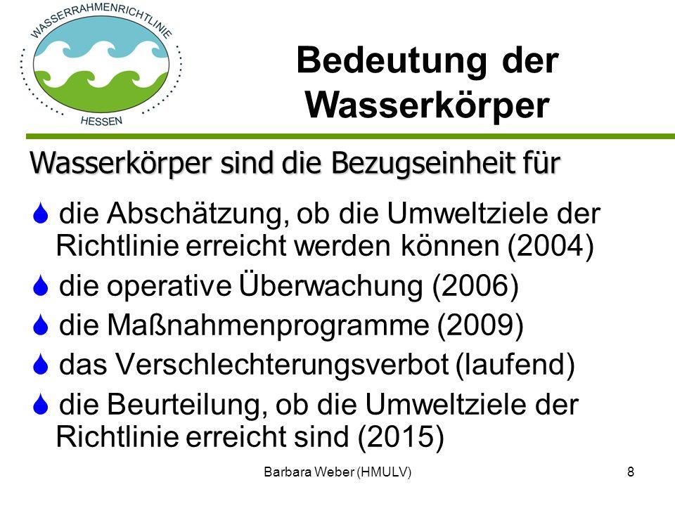 Barbara Weber (HMULV)8 die Abschätzung, ob die Umweltziele der Richtlinie erreicht werden können (2004) die operative Überwachung (2006) die Maßnahmen