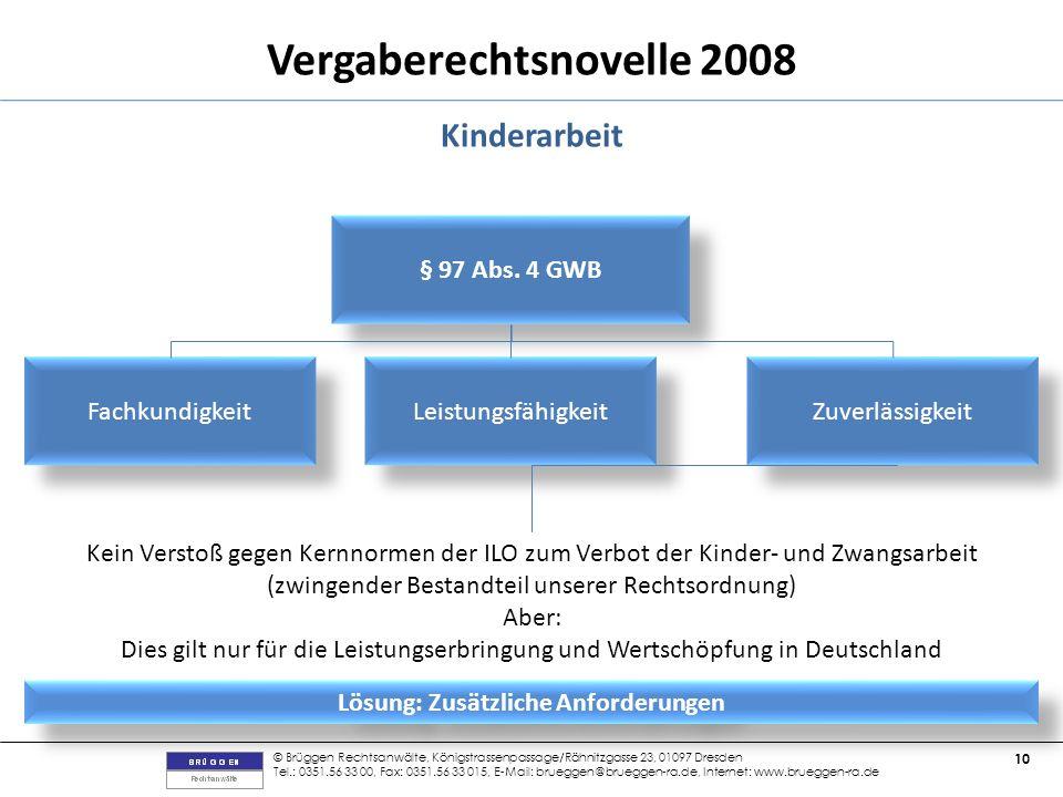 © Brüggen Rechtsanwälte, Königstrassenpassage/Rähnitzgasse 23, 01097 Dresden Tel.: 0351.56 33 00, Fax: 0351.56 33 015, E-Mail: brueggen@brueggen-ra.de, Internet: www.brueggen-ra.de 10 Vergaberechtsnovelle 2008 Kinderarbeit § 97 Abs.