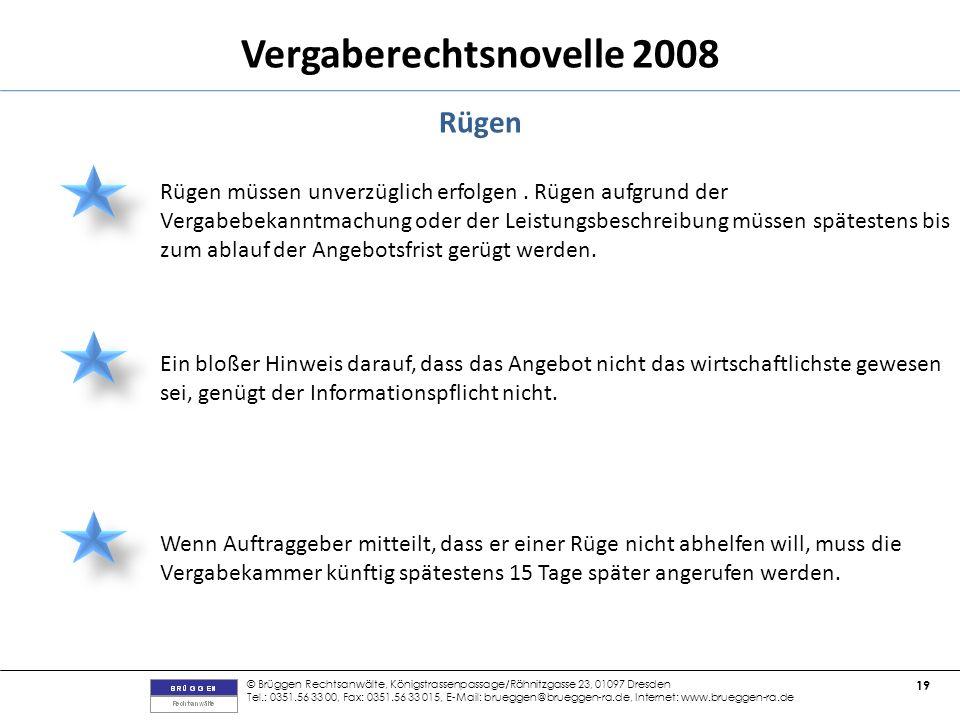 © Brüggen Rechtsanwälte, Königstrassenpassage/Rähnitzgasse 23, 01097 Dresden Tel.: 0351.56 33 00, Fax: 0351.56 33 015, E-Mail: brueggen@brueggen-ra.de, Internet: www.brueggen-ra.de 19 Vergaberechtsnovelle 2008 Rügen Rügen müssen unverzüglich erfolgen.