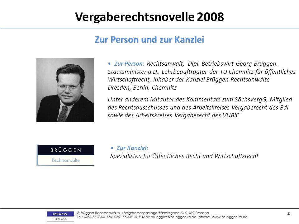 © Brüggen Rechtsanwälte, Königstrassenpassage/Rähnitzgasse 23, 01097 Dresden Tel.: 0351.56 33 00, Fax: 0351.56 33 015, E-Mail: brueggen@brueggen-ra.de, Internet: www.brueggen-ra.de 2 Vergaberechtsnovelle 2008 Zur Person: Rechtsanwalt, Dipl.