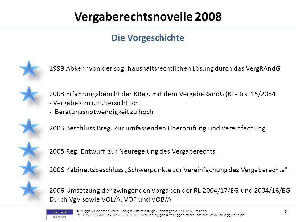 © Brüggen Rechtsanwälte, Königstrassenpassage/Rähnitzgasse 23, 01097 Dresden Tel.: 0351.56 33 00, Fax: 0351.56 33 015, E-Mail: brueggen@brueggen-ra.de, Internet: www.brueggen-ra.de 3 Vergaberechtsnovelle 2008 Die Vorgeschichte 1999 Abkehr von der sog.