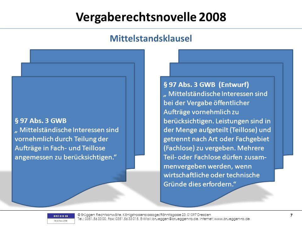 © Brüggen Rechtsanwälte, Königstrassenpassage/Rähnitzgasse 23, 01097 Dresden Tel.: 0351.56 33 00, Fax: 0351.56 33 015, E-Mail: brueggen@brueggen-ra.de, Internet: www.brueggen-ra.de 7 Vergaberechtsnovelle 2008 Mittelstandsklausel § 97 Abs.