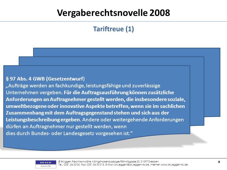 © Brüggen Rechtsanwälte, Königstrassenpassage/Rähnitzgasse 23, 01097 Dresden Tel.: 0351.56 33 00, Fax: 0351.56 33 015, E-Mail: brueggen@brueggen-ra.de, Internet: www.brueggen-ra.de 8 Vergaberechtsnovelle 2008 Tariftreue (1) § 97 Abs.