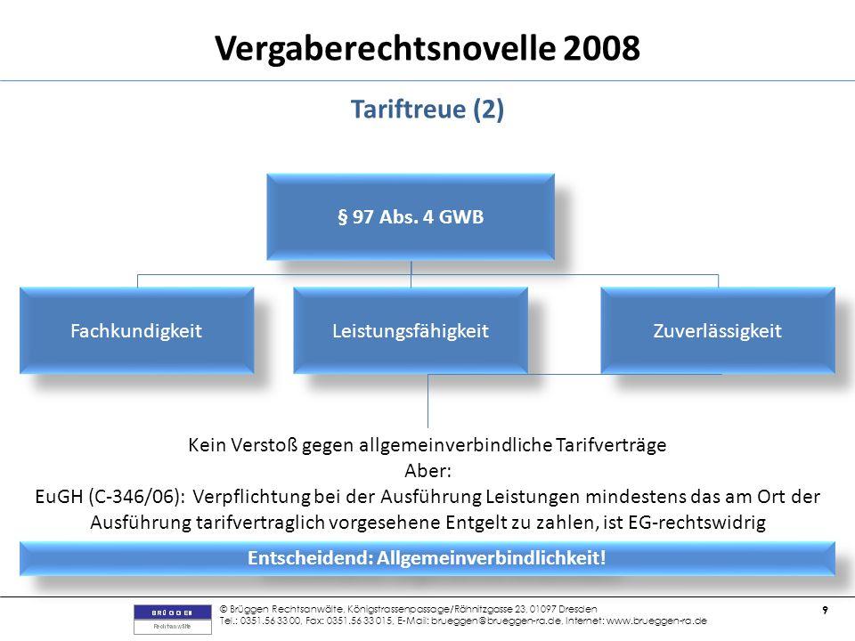 © Brüggen Rechtsanwälte, Königstrassenpassage/Rähnitzgasse 23, 01097 Dresden Tel.: 0351.56 33 00, Fax: 0351.56 33 015, E-Mail: brueggen@brueggen-ra.de, Internet: www.brueggen-ra.de 9 Vergaberechtsnovelle 2008 Tariftreue (2) § 97 Abs.