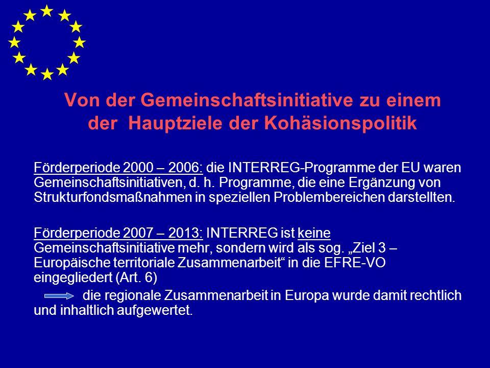 Von der Gemeinschaftsinitiative zu einem der Hauptziele der Kohäsionspolitik Förderperiode 2000 – 2006: die INTERREG-Programme der EU waren Gemeinschaftsinitiativen, d.