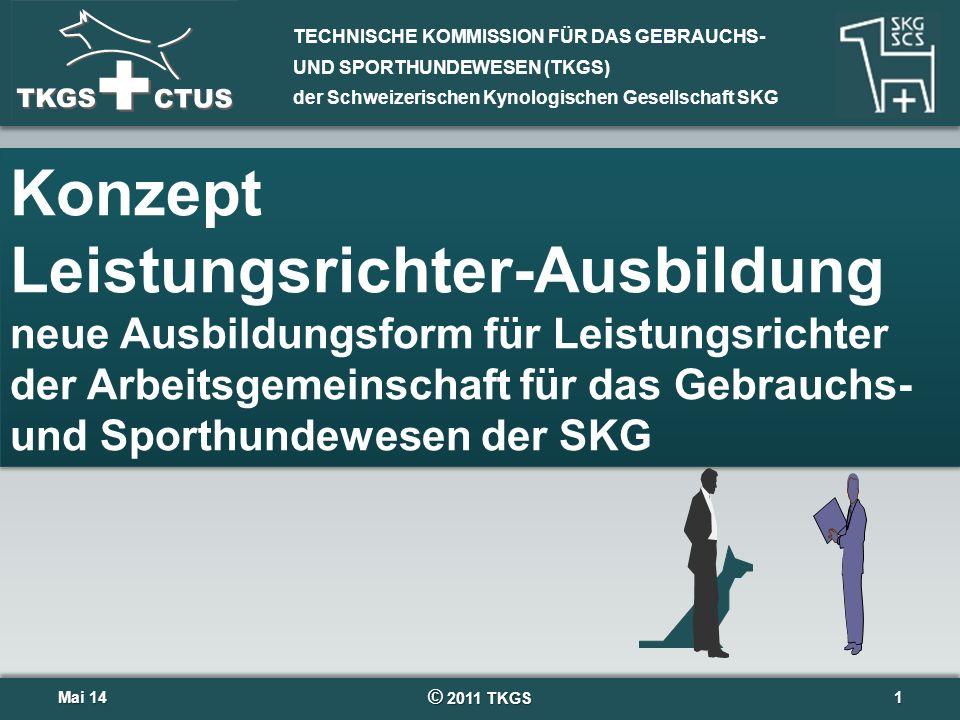 TECHNISCHE KOMMISSION FÜR DAS GEBRAUCHS- UND SPORTHUNDEWESEN (TKGS) der Schweizerischen Kynologischen Gesellschaft SKG Mai 14Mai 14 © 2011 TKGS 1 Konz