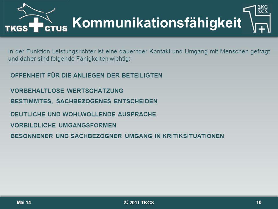 © 2011 TKGS 10 Kommunikationsfähigkeit Mai 14Mai 14 VORBEHALTLOSE WERTSCHÄTZUNG In der Funktion Leistungsrichter ist eine dauernder Kontakt und Umgang