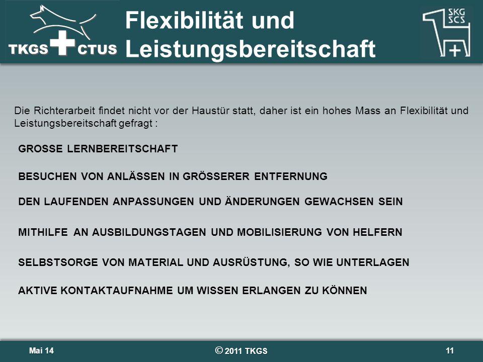 © 2011 TKGS 11 Flexibilität und Leistungsbereitschaft Mai 14Mai 14 GROSSE LERNBEREITSCHAFT Die Richterarbeit findet nicht vor der Haustür statt, daher