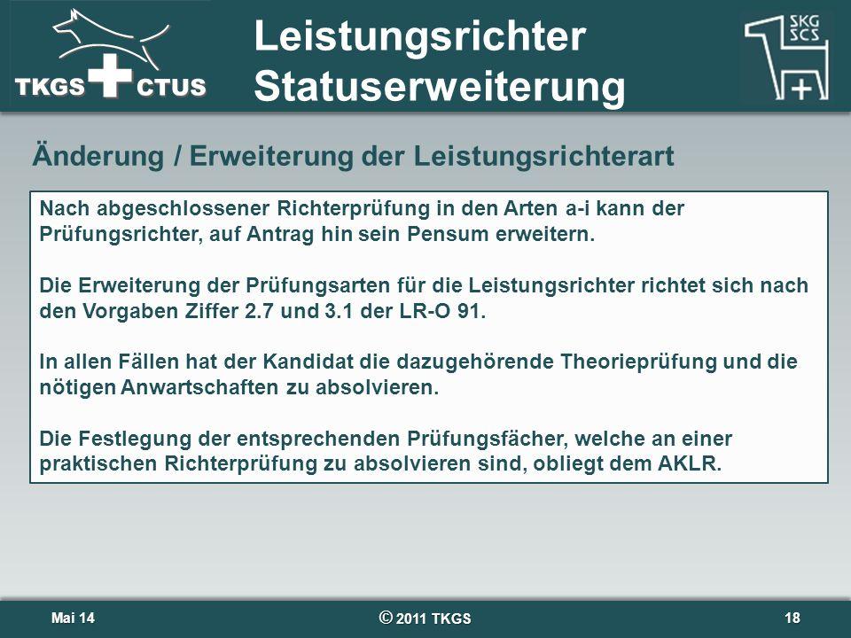 © 2011 TKGS 18 Leistungsrichter Statuserweiterung Mai 14Mai 14 Änderung / Erweiterung der Leistungsrichterart Nach abgeschlossener Richterprüfung in d