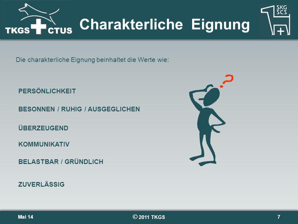 © 2011 TKGS 7 Charakterliche Eignung Mai 14Mai 14 PERSÖNLICHKEIT ÜBERZEUGEND BESONNEN / RUHIG / AUSGEGLICHEN KOMMUNIKATIV BELASTBAR / GRÜNDLICH Die ch