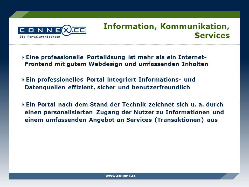 www.connex.cc Information, Kommunikation, Services Eine professionelle Portallösung ist mehr als ein Internet- Frontend mit gutem Webdesign und umfass