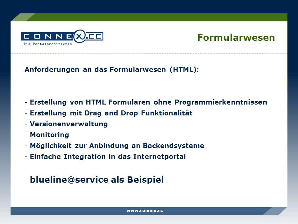 www.connex.cc Formularwesen Anforderungen an das Formularwesen (HTML): -Erstellung von HTML Formularen ohne Programmierkenntnissen -Erstellung mit Dra