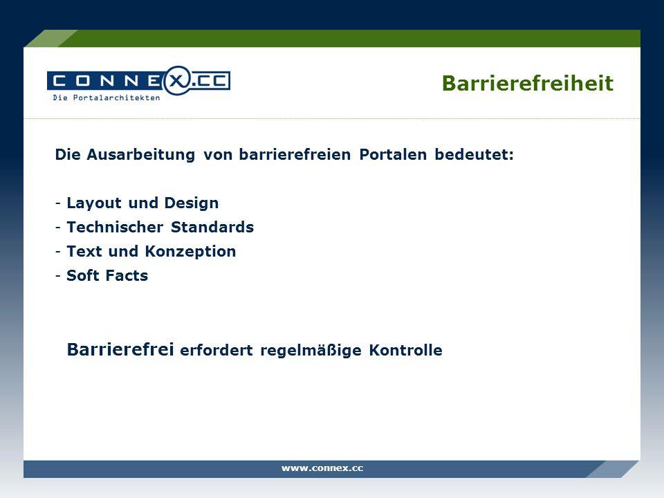 www.connex.cc Barrierefreiheit Die Ausarbeitung von barrierefreien Portalen bedeutet: -Layout und Design -Technischer Standards -Text und Konzeption -