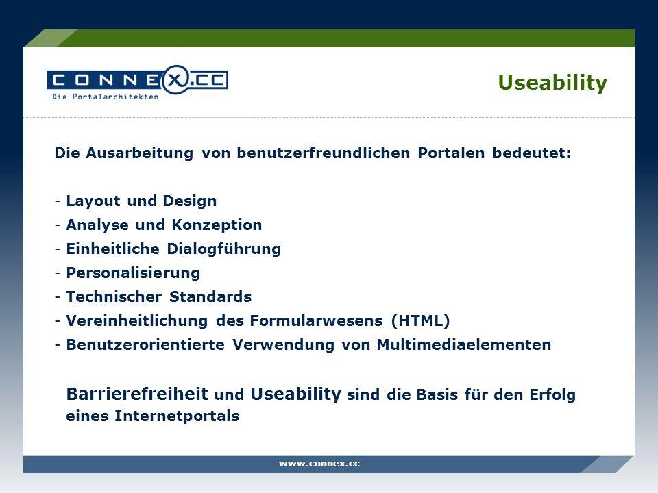 www.connex.cc Useability Die Ausarbeitung von benutzerfreundlichen Portalen bedeutet: -Layout und Design -Analyse und Konzeption -Einheitliche Dialogf