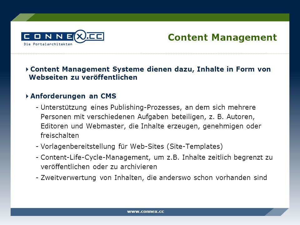 www.connex.cc Content Management Content Management Systeme dienen dazu, Inhalte in Form von Webseiten zu veröffentlichen Anforderungen an CMS -Unters