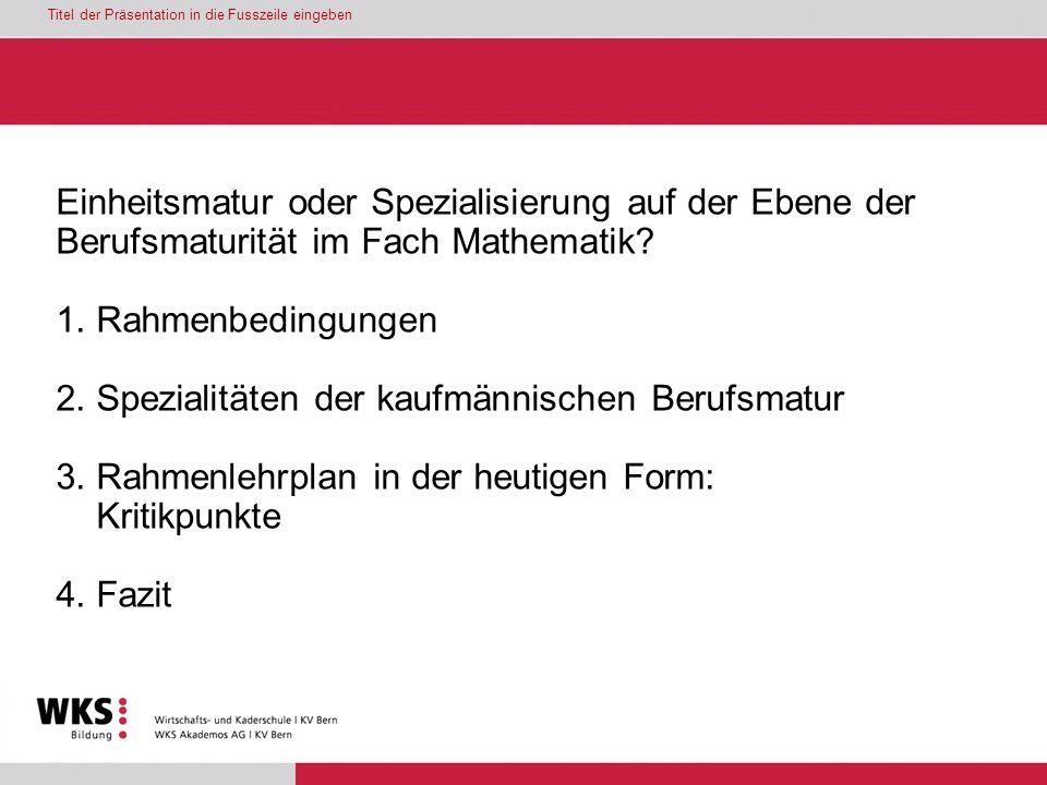 Titel der Präsentation in die Fusszeile eingeben Einheitsmatur oder Spezialisierung auf der Ebene der Berufsmaturität im Fach Mathematik? 1. Rahmenbed