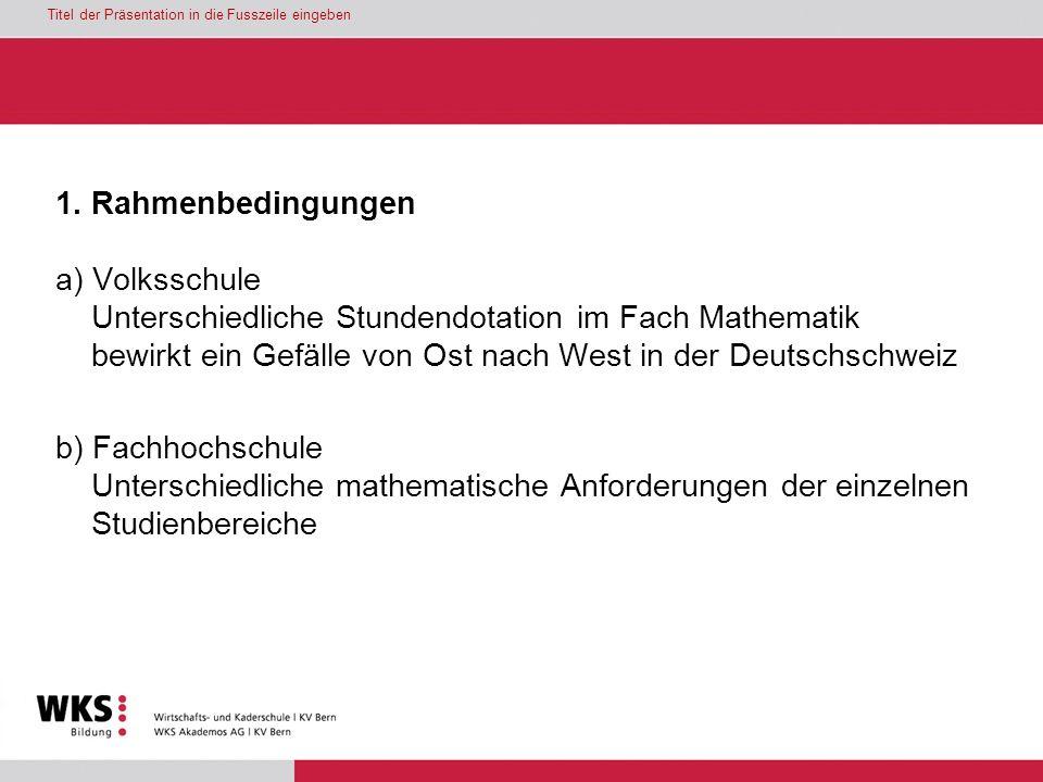 Titel der Präsentation in die Fusszeile eingeben 1. Rahmenbedingungen a) Volksschule Unterschiedliche Stundendotation im Fach Mathematik bewirkt ein G