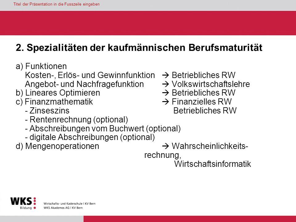 Titel der Präsentation in die Fusszeile eingeben 2. Spezialitäten der kaufmännischen Berufsmaturität a) Funktionen Kosten-, Erlös- und Gewinnfunktion