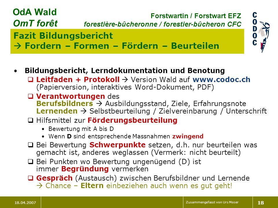 18.04.2007 Zusammengefasst von Urs Moser 18 OdA Wald OmT forêt Forstwartin / Forstwart EFZ forestière-bûcheronne / forestier-bûcheron CFC Fazit Bildun