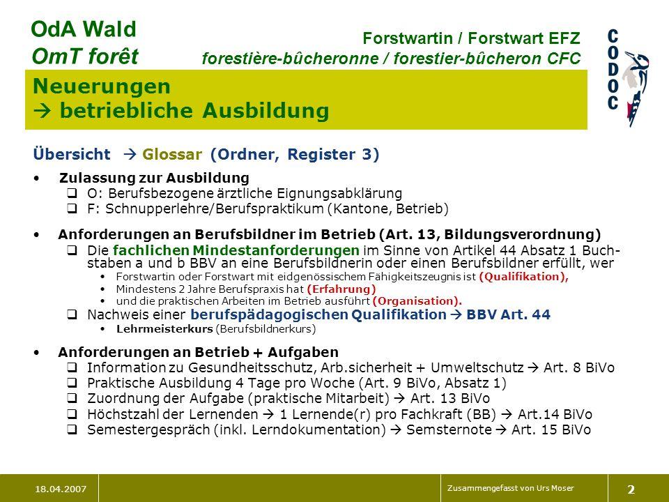 18.04.2007 Zusammengefasst von Urs Moser 2 OdA Wald OmT forêt Forstwartin / Forstwart EFZ forestière-bûcheronne / forestier-bûcheron CFC Neuerungen be