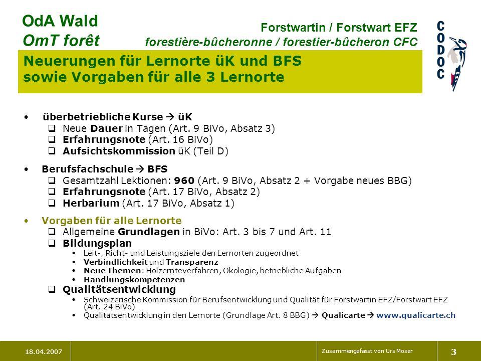 18.04.2007 Zusammengefasst von Urs Moser 3 OdA Wald OmT forêt Forstwartin / Forstwart EFZ forestière-bûcheronne / forestier-bûcheron CFC Neuerungen fü
