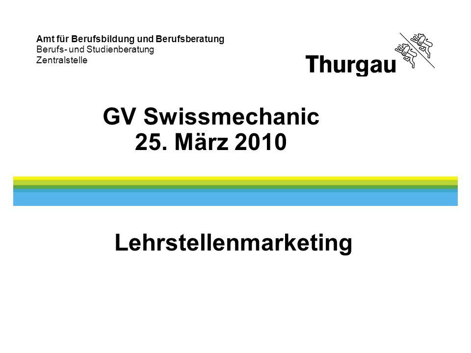 Amt für Berufsbildung und Berufsberatung Berufs- und Studienberatung Zentralstelle Lehrstellenmarketing GV Swissmechanic 25. März 2010