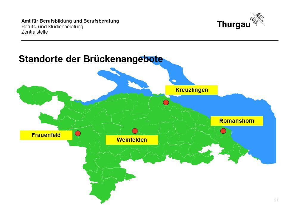 Amt für Berufsbildung und Berufsberatung Berufs- und Studienberatung Zentralstelle 11 Kreuzlingen Romanshorn Weinfelden Frauenfeld Standorte der Brück