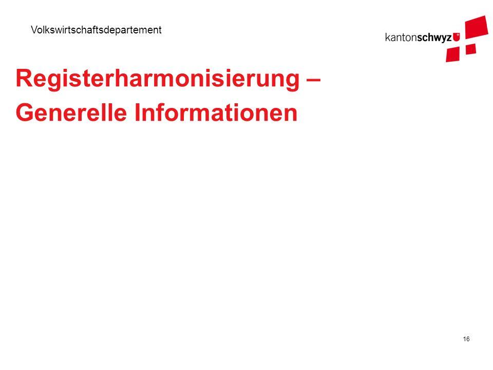 16 Volkswirtschaftsdepartement Registerharmonisierung – Generelle Informationen