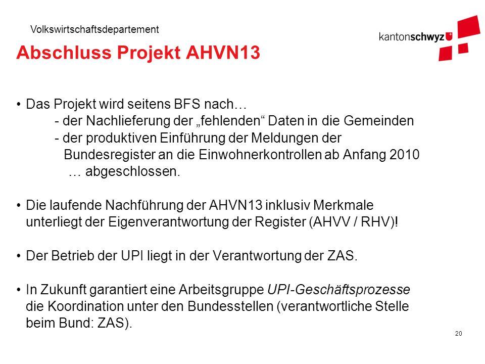 20 Volkswirtschaftsdepartement Abschluss Projekt AHVN13 Das Projekt wird seitens BFS nach… - der Nachlieferung der fehlenden Daten in die Gemeinden -
