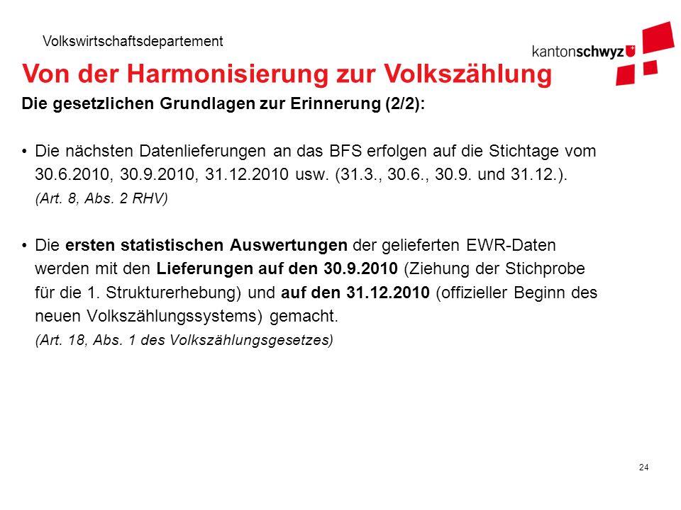 24 Volkswirtschaftsdepartement Die gesetzlichen Grundlagen zur Erinnerung (2/2): Die nächsten Datenlieferungen an das BFS erfolgen auf die Stichtage v