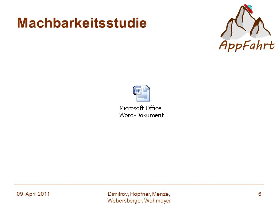 Machbarkeitsstudie 09. April 2011Dimitrov, Höpfner, Menze, Webersberger, Wehmeyer 6