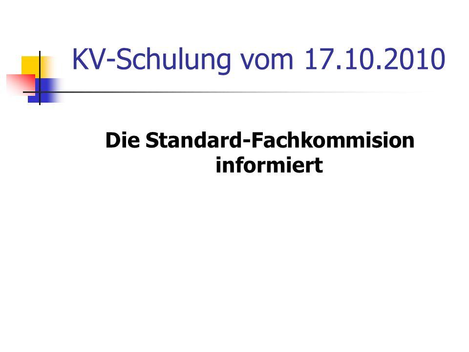 KV-Schulung vom 17.10.2010 Die Standard-Fachkommision informiert