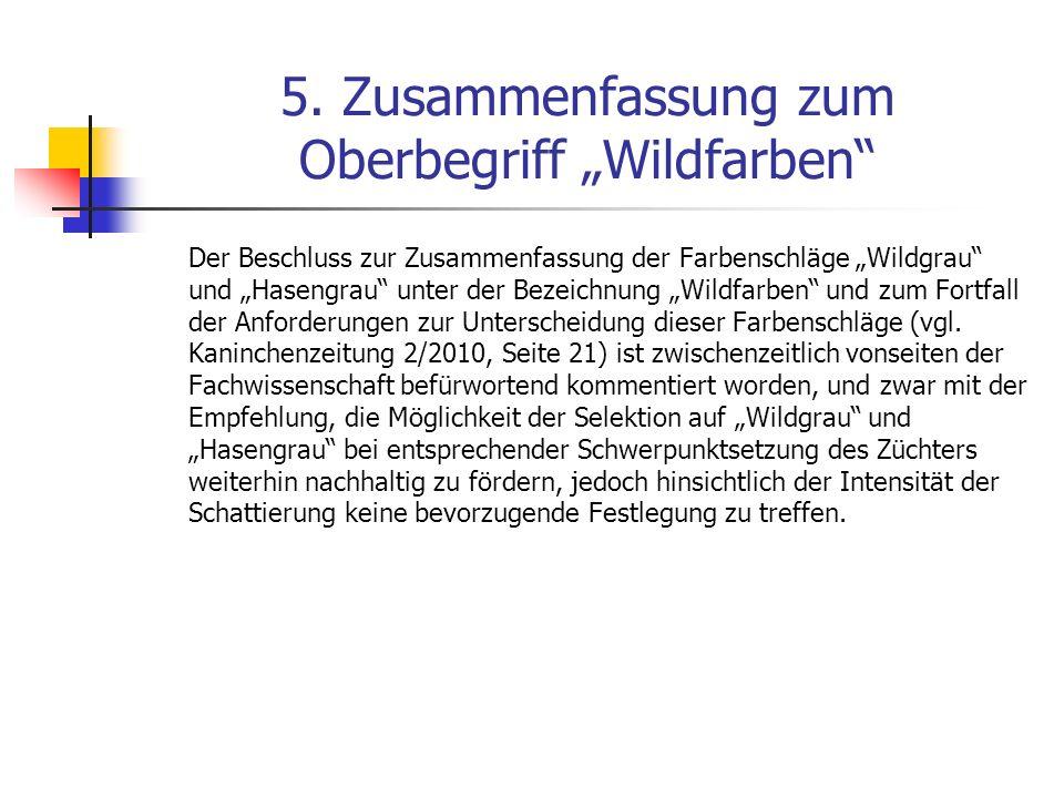 5. Zusammenfassung zum Oberbegriff Wildfarben Der Beschluss zur Zusammenfassung der Farbenschläge Wildgrau und Hasengrau unter der Bezeichnung Wildfar