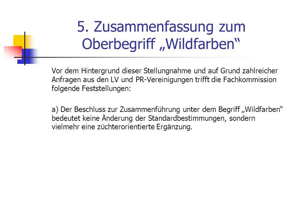 5. Zusammenfassung zum Oberbegriff Wildfarben Vor dem Hintergrund dieser Stellungnahme und auf Grund zahlreicher Anfragen aus den LV und PR-Vereinigun
