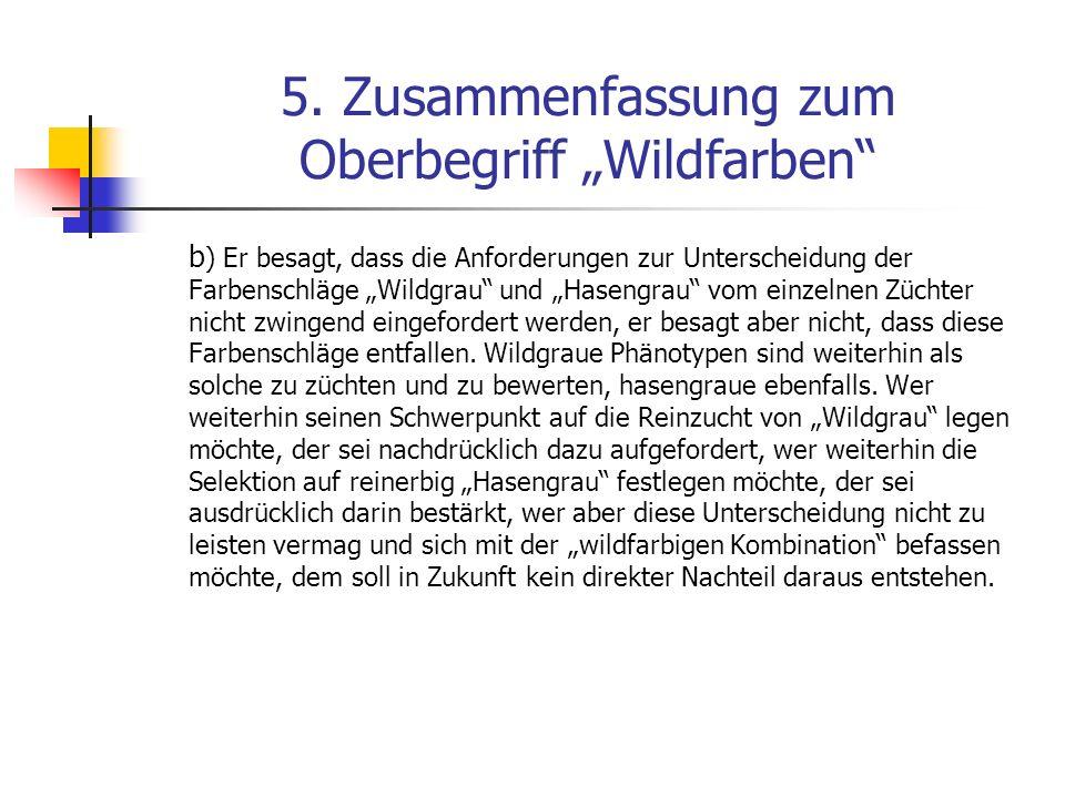 5. Zusammenfassung zum Oberbegriff Wildfarben b ) Er besagt, dass die Anforderungen zur Unterscheidung der Farbenschläge Wildgrau und Hasengrau vom ei