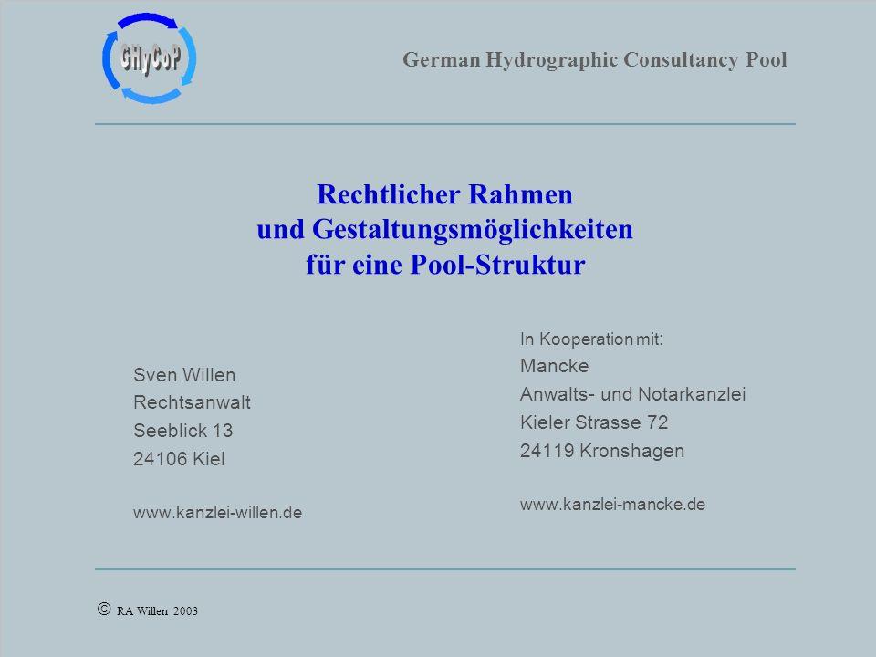 German Hydrographic Consultancy Pool RA Willen 2003 Sven Willen Rechtsanwalt Seeblick 13 24106 Kiel www.kanzlei-willen.de Rechtlicher Rahmen und Gesta