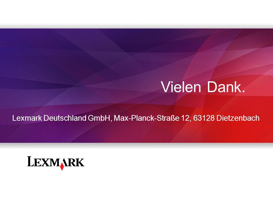 Vielen Dank. Lexmark Deutschland GmbH, Max-Planck-Straße 12, 63128 Dietzenbach