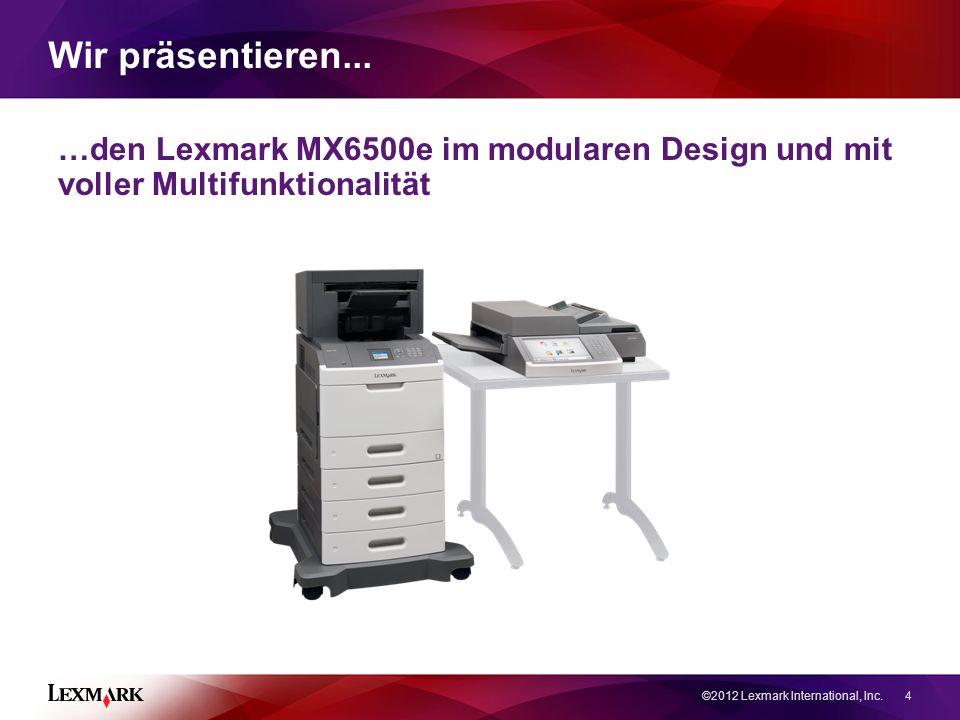©2012 Lexmark International, Inc. 4 Wir präsentieren...
