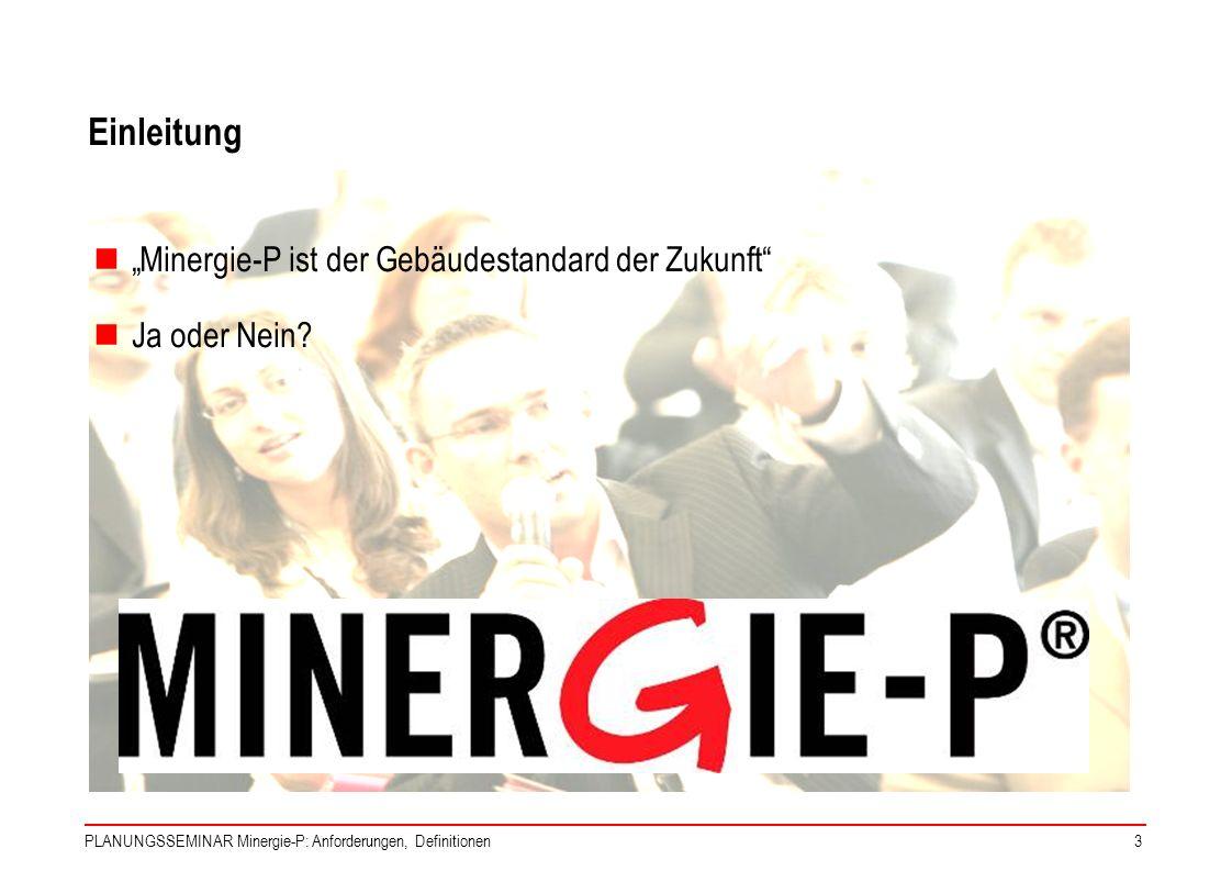 PLANUNGSSEMINAR Minergie-P: Anforderungen, Definitionen3 Einleitung Minergie-P ist der Gebäudestandard der Zukunft Ja oder Nein?