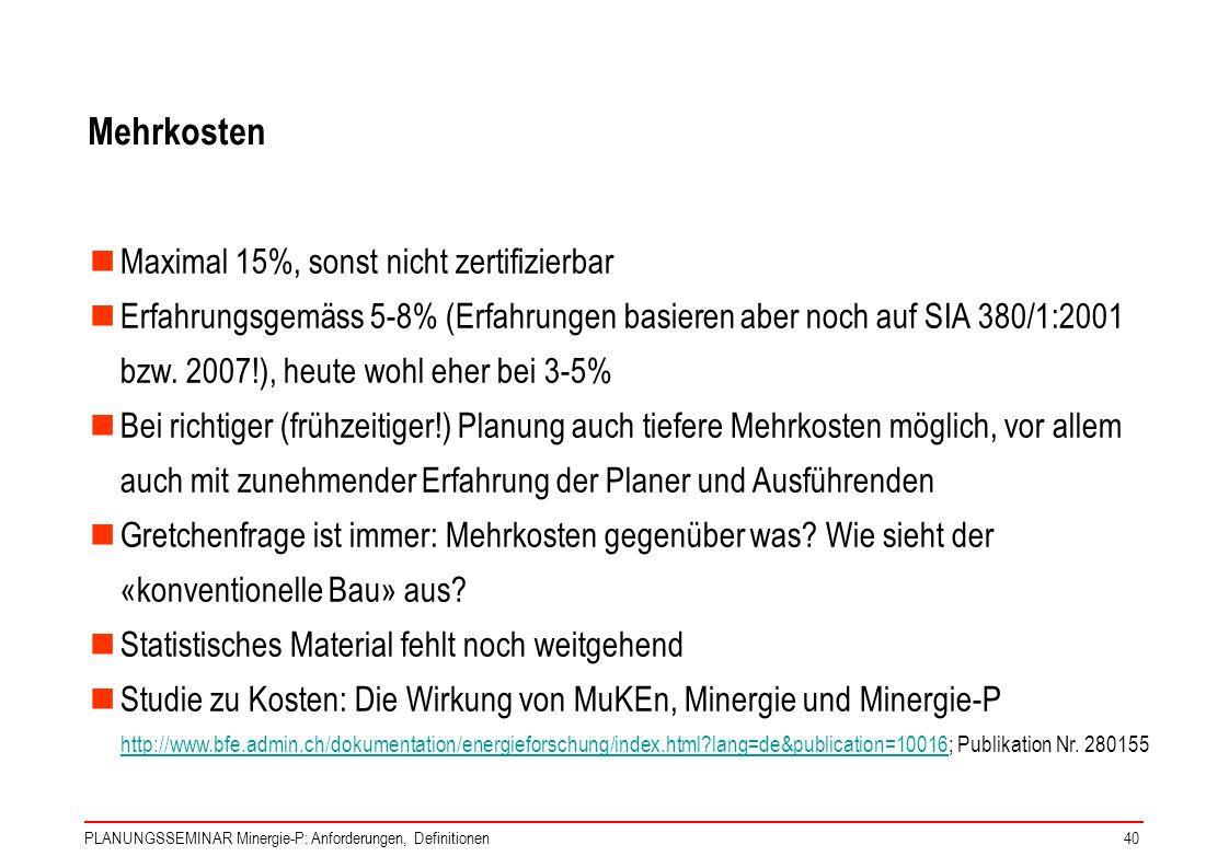 PLANUNGSSEMINAR Minergie-P: Anforderungen, Definitionen40 Mehrkosten Maximal 15%, sonst nicht zertifizierbar Erfahrungsgemäss 5-8% (Erfahrungen basier