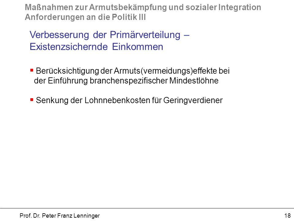 Maßnahmen zur Armutsbekämpfung und sozialer Integration Anforderungen an die Politik III Prof. Dr. Peter Franz Lenninger 18 Verbesserung der Primärver