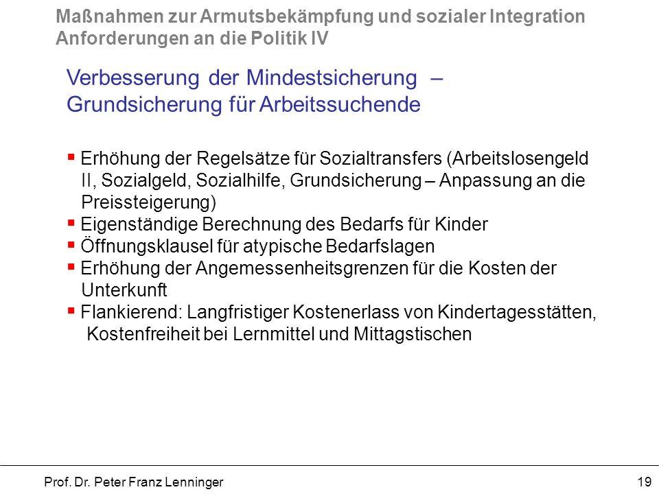 Maßnahmen zur Armutsbekämpfung und sozialer Integration Anforderungen an die Politik IV Prof. Dr. Peter Franz Lenninger 19 Verbesserung der Mindestsic