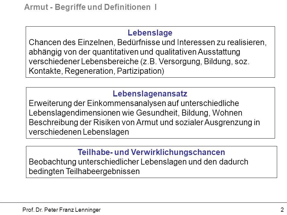 Armut - Begriffe und Definitionen I Prof. Dr. Peter Franz Lenninger 2 Lebenslage Chancen des Einzelnen, Bedürfnisse und Interessen zu realisieren, abh