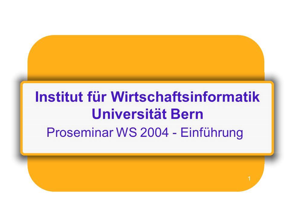 Institut für Wirtschaftsinformatik Abteilung Information Engineering Universität Bern 12 Anforderungen an Ihre Arbeit und Organisation (2-7) Schriftliche, wissenschaftliche Arbeit Schreiben einer Proseminararbeit von 15-20 Seiten (inkl.